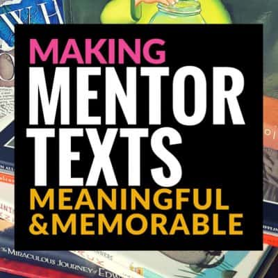 Making Mentor Texts Meaningful and Memorable