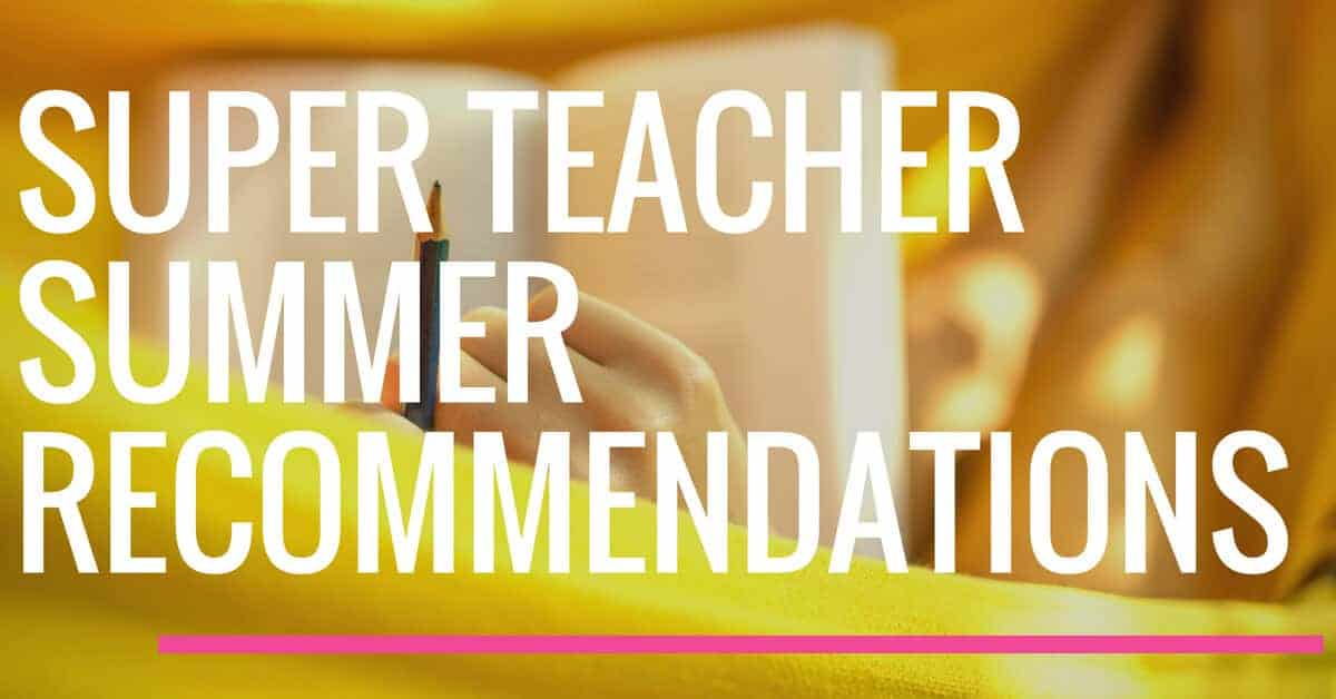 Super Teacher Summer Recommendations
